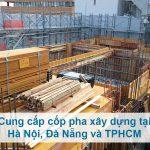 Cung cấp cốp pha xây dựng tại Hà Nội, Đà Nẵng và TP.HCM uy tín