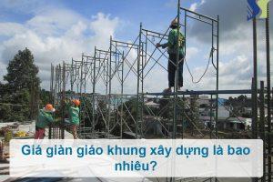 Giá bán giàn giáo khung xây dựng là bao nhiêu?